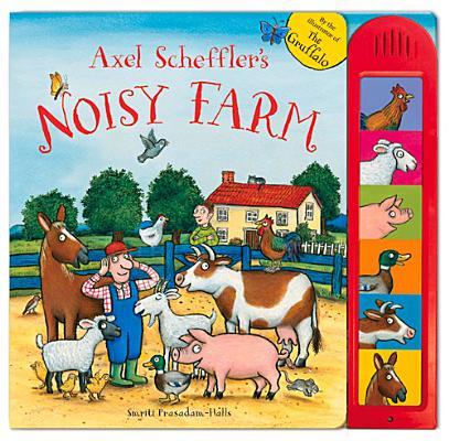 Axel Scheffler's Noisy Farm By Scheffler, Axel (ILT)/ Prasadam-Halls, Smriti