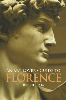 An Art Lover's Guide to Florence By Testa, Judith