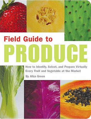 Field Guide to Produce By Green, Aliza